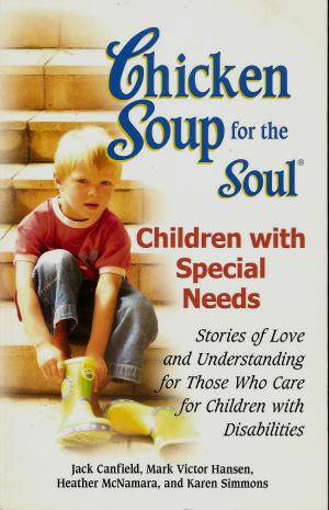 Book cover of <em>Chicken Soup for the Soul: Children with Special Needs</em>, by Jack Canfield and others