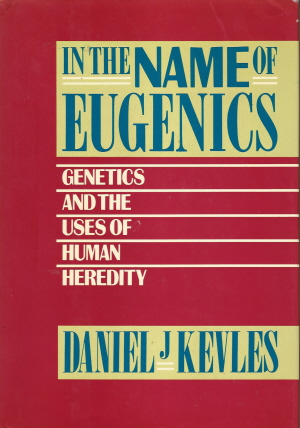Book cover of Daniel J. Kevles's <em>In the Name of Eugenics</em>