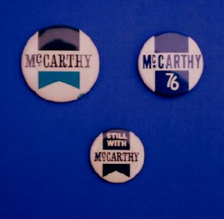 1968 McCarthy campaign button; 'Still With McCarthy' button worn by holdouts after 1968 Democratic convention; and button for 1976 independent McCarthy campaign