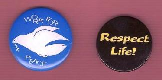 Two activist buttons: 'Work for Peace'  and 'Respect Life!'