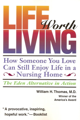 Book cover of William H. Thomas's <em>Life Worth Living</em>